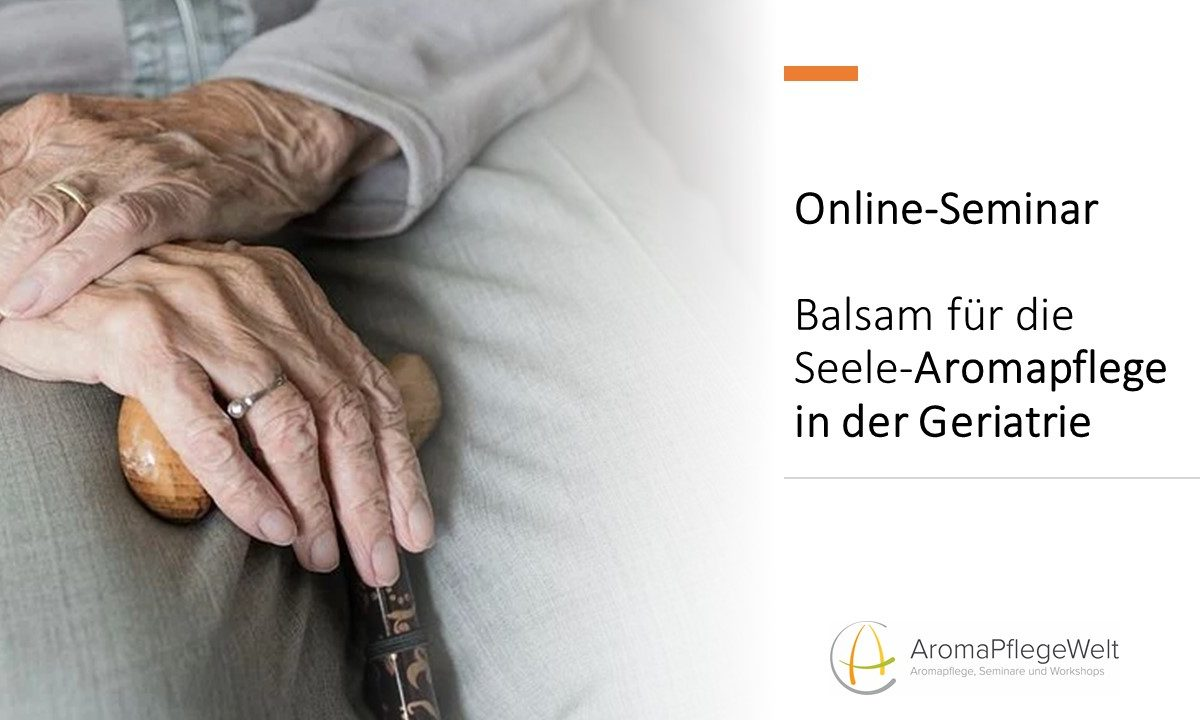 Online Seminar- Balsam für die Seele-Aromapflege in der Geriatrie