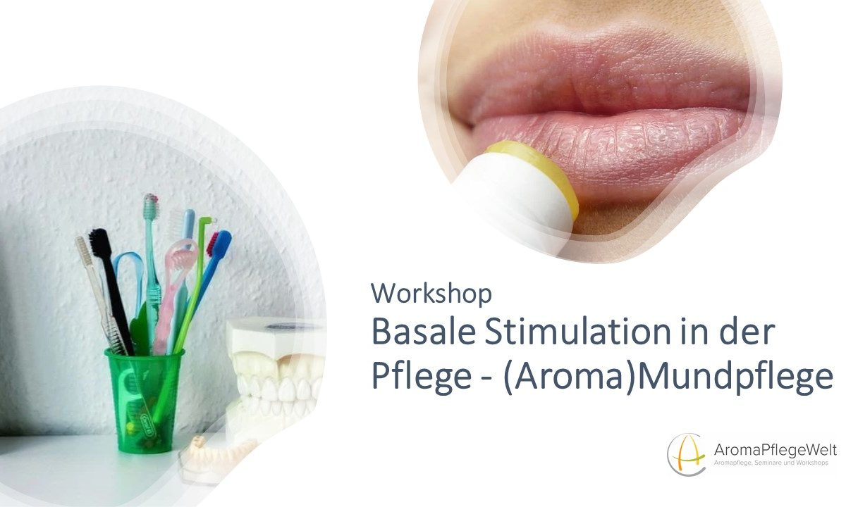 Workshop-Basale Stimulation in der Pflege: (Aroma)Mundpflege